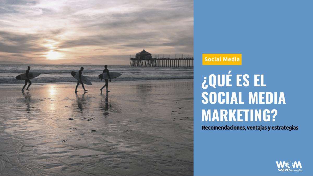 ¿Qué es el Social Media Marketing?_Wave On Media